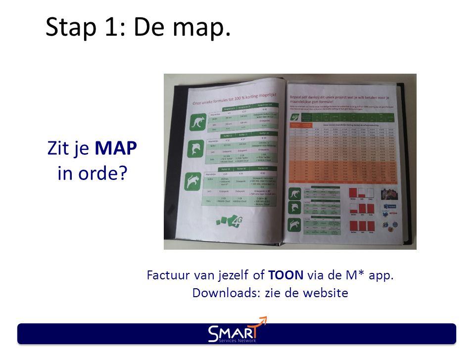 Stap 1: De map. Zit je MAP in orde? Factuur van jezelf of TOON via de M* app. Downloads: zie de website