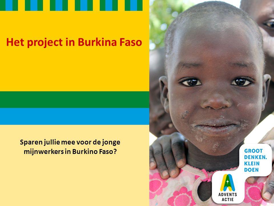 Het project in Burkina Faso Sparen jullie mee voor de jonge mijnwerkers in Burkino Faso