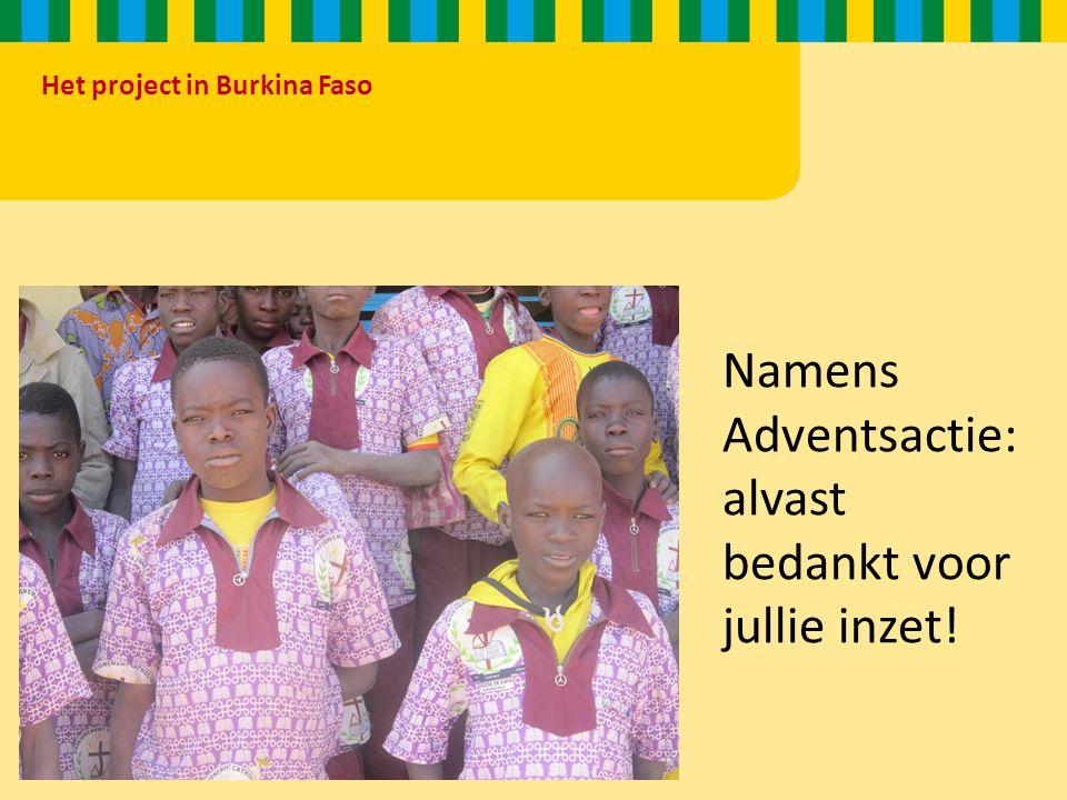 Het project in Burkina Faso Namens Adventsactie: alvast bedankt voor jullie inzet!