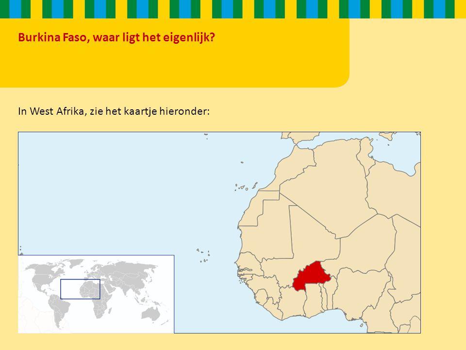 Burkina Faso, waar ligt het eigenlijk? In West Afrika, zie het kaartje hieronder: