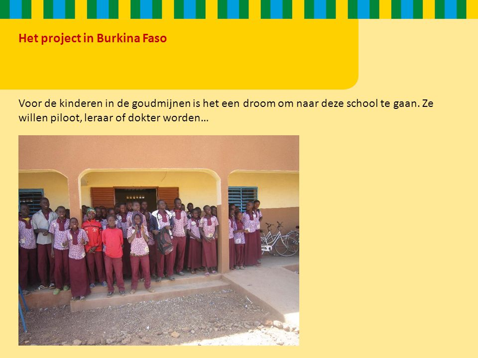 Het project in Burkina Faso Voor de kinderen in de goudmijnen is het een droom om naar deze school te gaan.