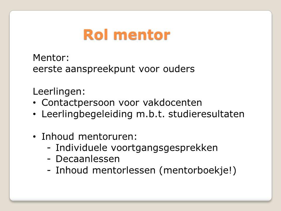 Mentor: eerste aanspreekpunt voor ouders Leerlingen: Contactpersoon voor vakdocenten Leerlingbegeleiding m.b.t. studieresultaten Inhoud mentoruren: -I