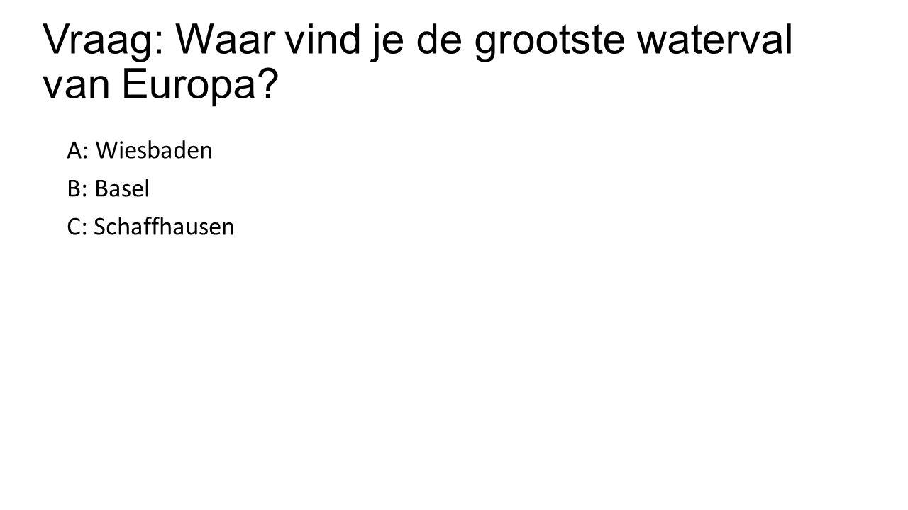Vraag: Waar vind je de grootste waterval van Europa? A: Wiesbaden B: Basel C: Schaffhausen