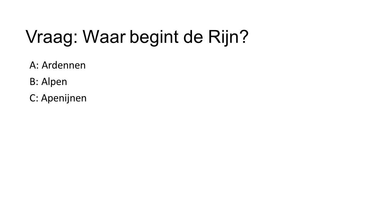 Vraag: Waar begint de Rijn? A: Ardennen B: Alpen C: Apenijnen