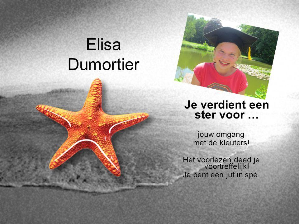 Elisa Dumortier Je verdient een ster voor … jouw omgang met de kleuters! Het voorlezen deed je voortreffelijk! Je bent een juf in spé.