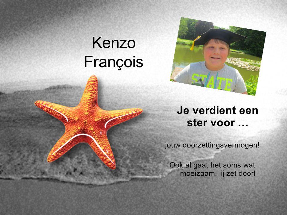 Kenzo François Je verdient een ster voor … jouw doorzettingsvermogen! Ook al gaat het soms wat moeizaam, jij zet door!