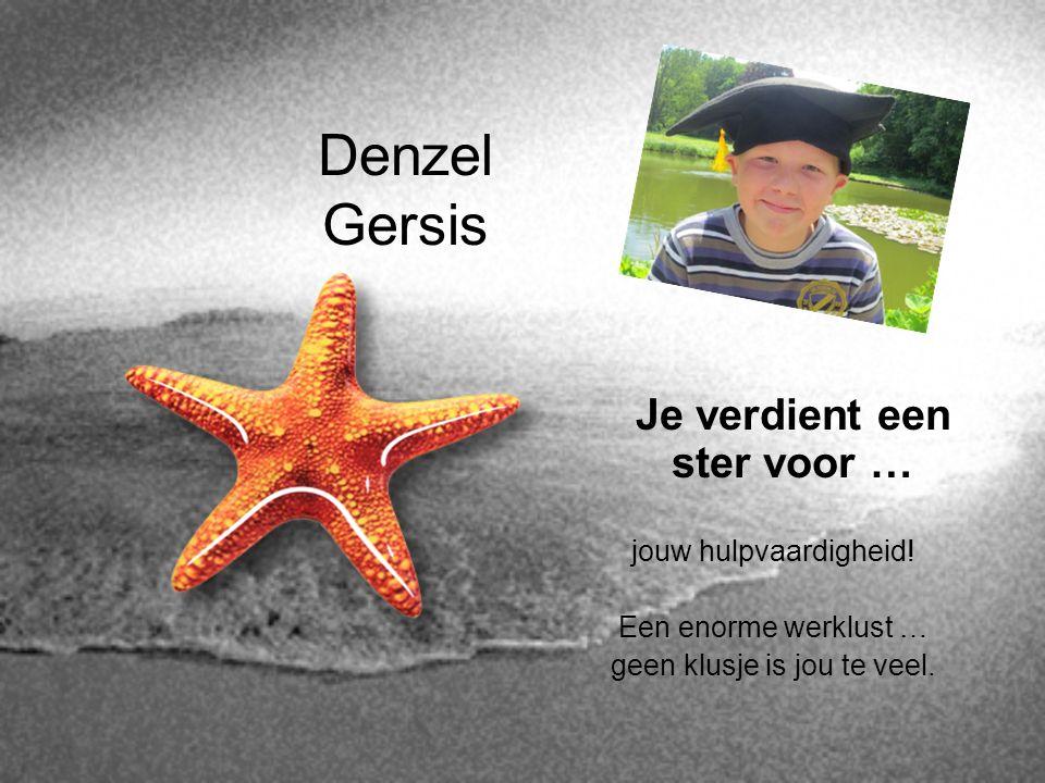 Denzel Gersis Je verdient een ster voor … jouw hulpvaardigheid! Een enorme werklust … geen klusje is jou te veel.