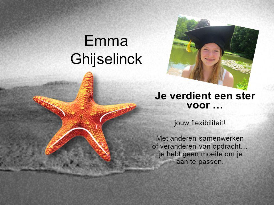 Emma Ghijselinck Je verdient een ster voor … jouw flexibiliteit! Met anderen samenwerken of veranderen van opdracht… je hebt geen moeite om je aan te
