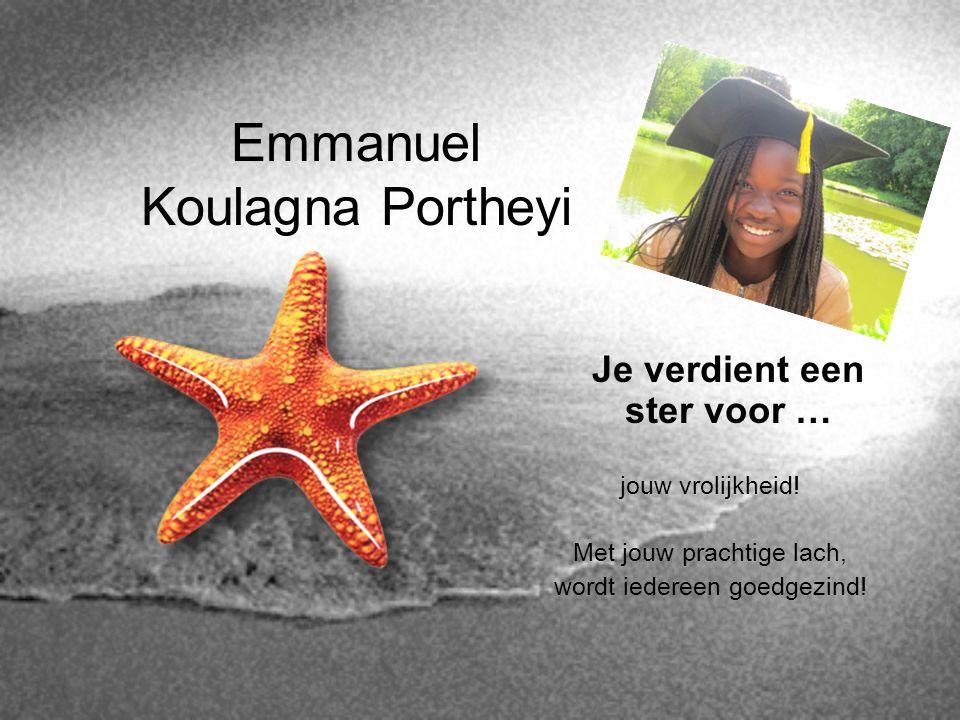 Emmanuel Koulagna Portheyi Je verdient een ster voor … jouw vrolijkheid! Met jouw prachtige lach, wordt iedereen goedgezind!