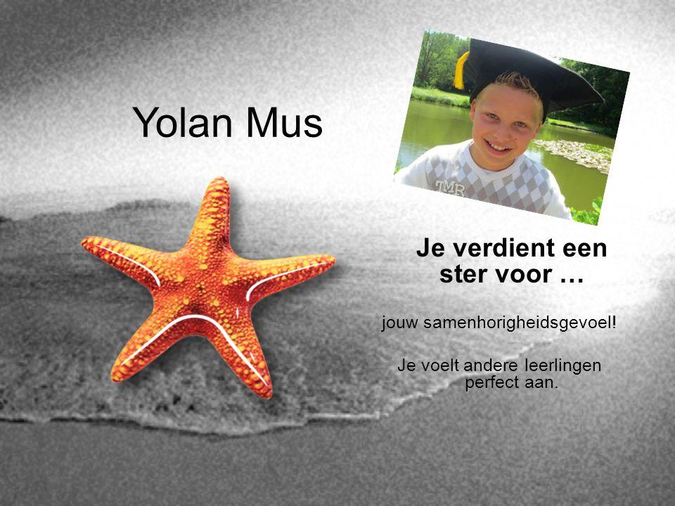 Yolan Mus Je verdient een ster voor … jouw samenhorigheidsgevoel! Je voelt andere leerlingen perfect aan.