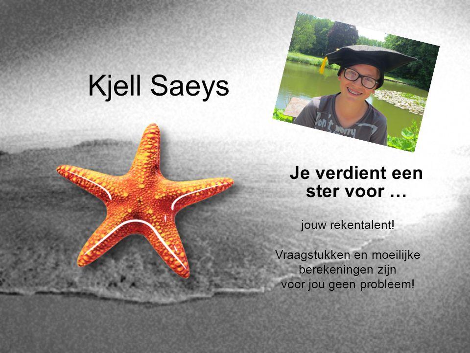 Kjell Saeys Je verdient een ster voor … jouw rekentalent! Vraagstukken en moeilijke berekeningen zijn voor jou geen probleem!