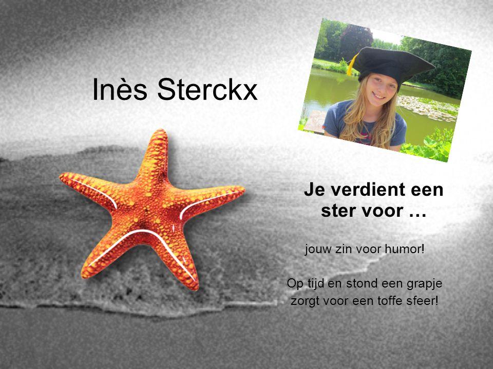 Inès Sterckx Je verdient een ster voor … jouw zin voor humor! Op tijd en stond een grapje zorgt voor een toffe sfeer!