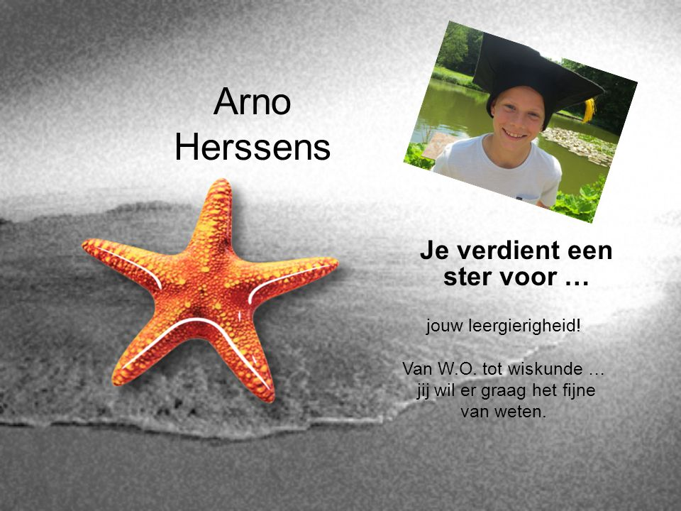 Arno Herssens Je verdient een ster voor … jouw leergierigheid! Van W.O. tot wiskunde … jij wil er graag het fijne van weten.