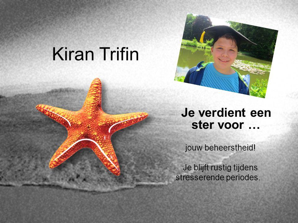 Kiran Trifin Je verdient een ster voor … jouw beheerstheid! Je blijft rustig tijdens stresserende periodes.