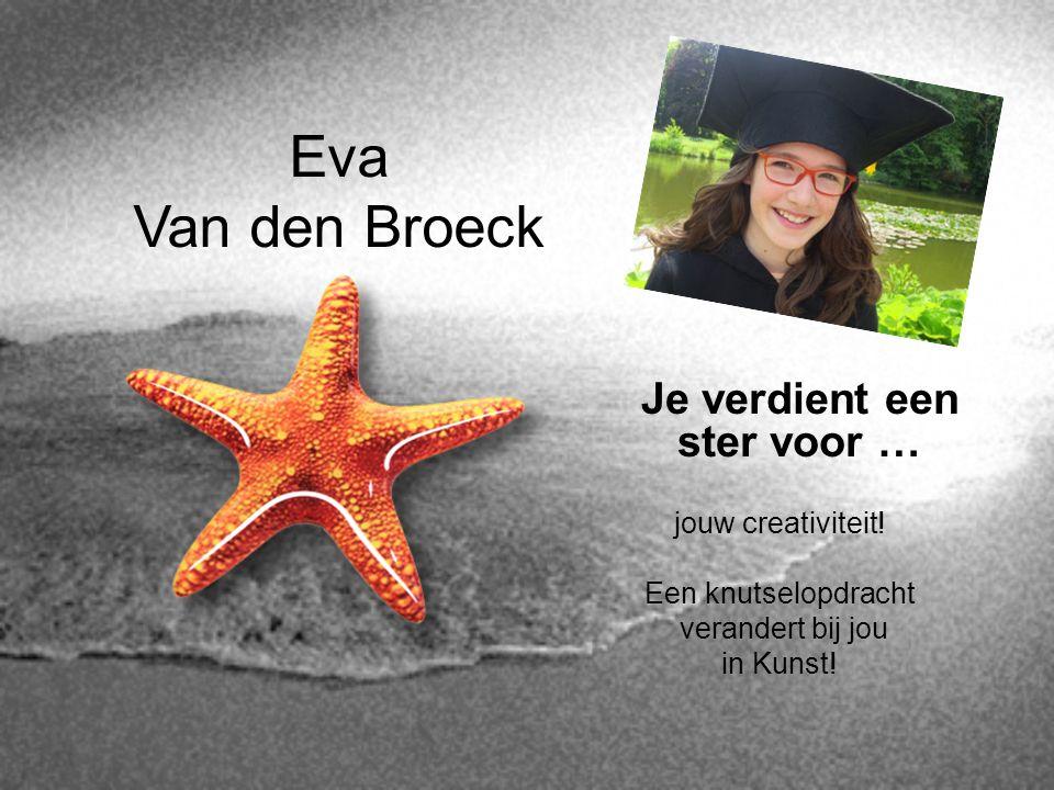 Eva Van den Broeck Je verdient een ster voor … jouw creativiteit! Een knutselopdracht verandert bij jou in Kunst!