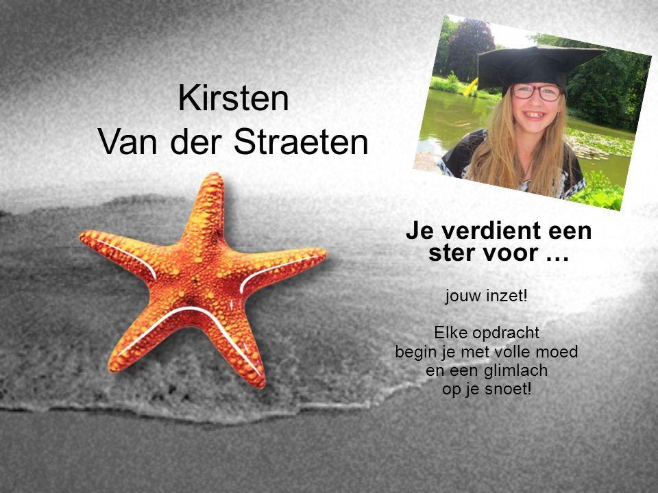 Kirsten Van der Straeten Je verdient een ster voor … jouw inzet! Elke opdracht begin je met volle moed en een glimlach op je snoet!