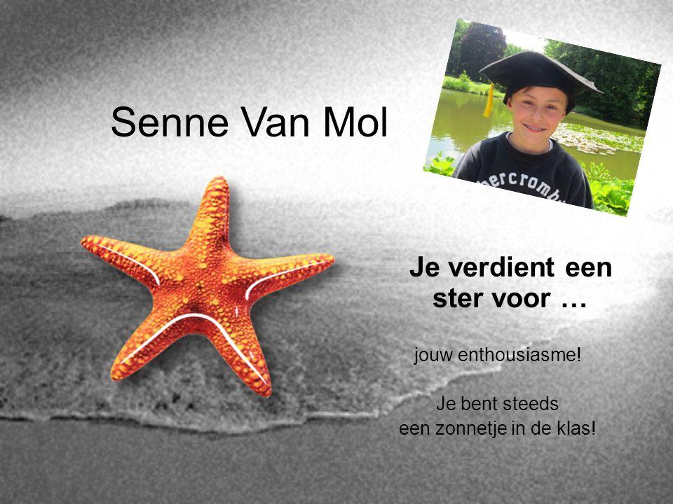 Senne Van Mol Je verdient een ster voor … jouw enthousiasme! Je bent steeds een zonnetje in de klas!