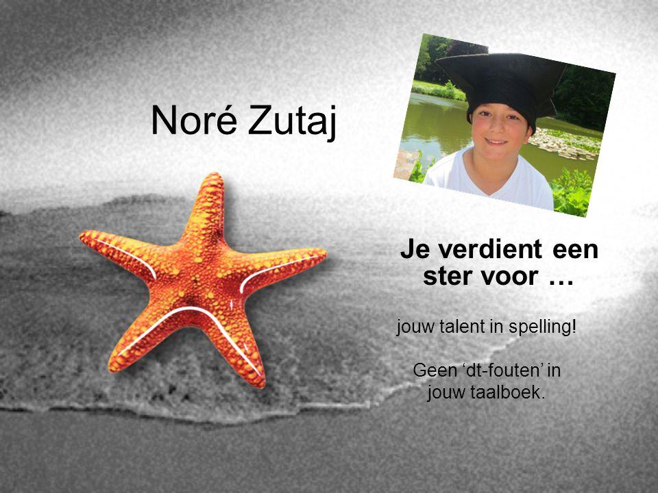 Noré Zutaj Je verdient een ster voor … jouw talent in spelling! Geen 'dt-fouten' in jouw taalboek.