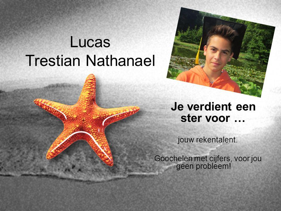 Lucas Trestian Nathanael Je verdient een ster voor … jouw rekentalent. Goochelen met cijfers, voor jou geen probleem!