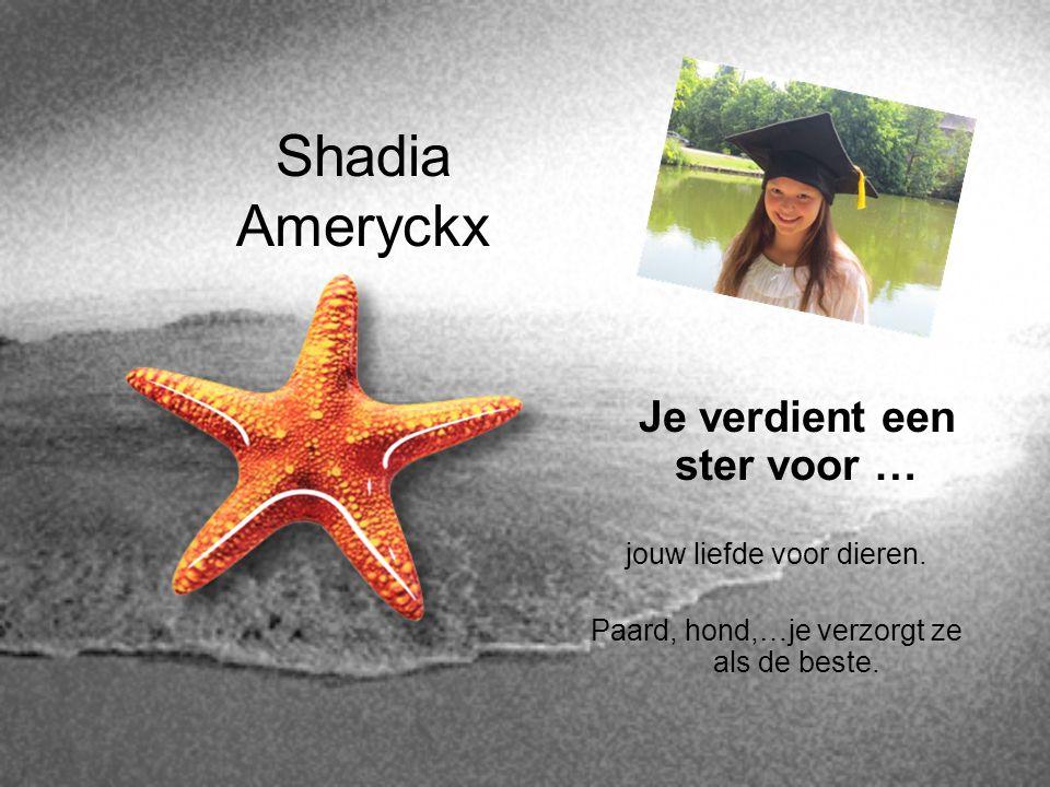 Shadia Ameryckx Je verdient een ster voor … jouw liefde voor dieren. Paard, hond,…je verzorgt ze als de beste.