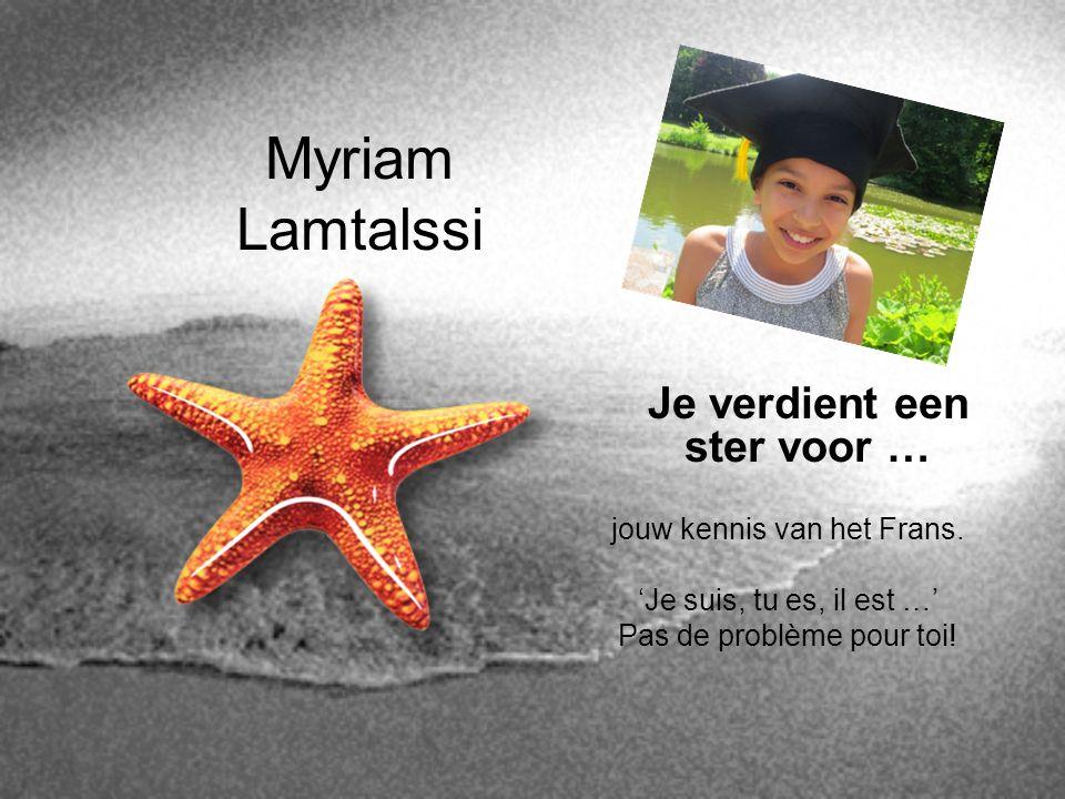 Myriam Lamtalssi Je verdient een ster voor … jouw kennis van het Frans. 'Je suis, tu es, il est …' Pas de problème pour toi!