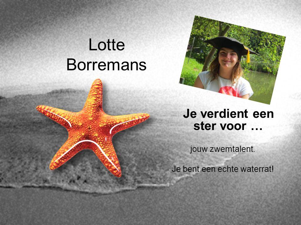 Lotte Borremans Je verdient een ster voor … jouw zwemtalent. Je bent een echte waterrat!