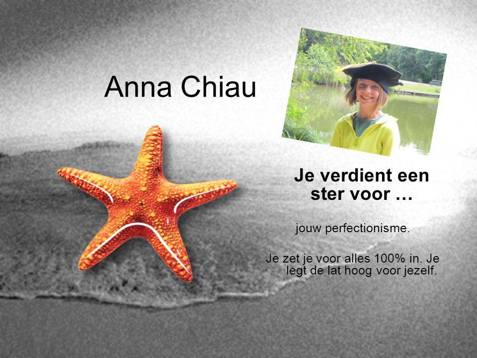 Anna Chiau Je verdient een ster voor … jouw perfectionisme. Je zet je voor alles 100% in. Je legt de lat hoog voor jezelf.
