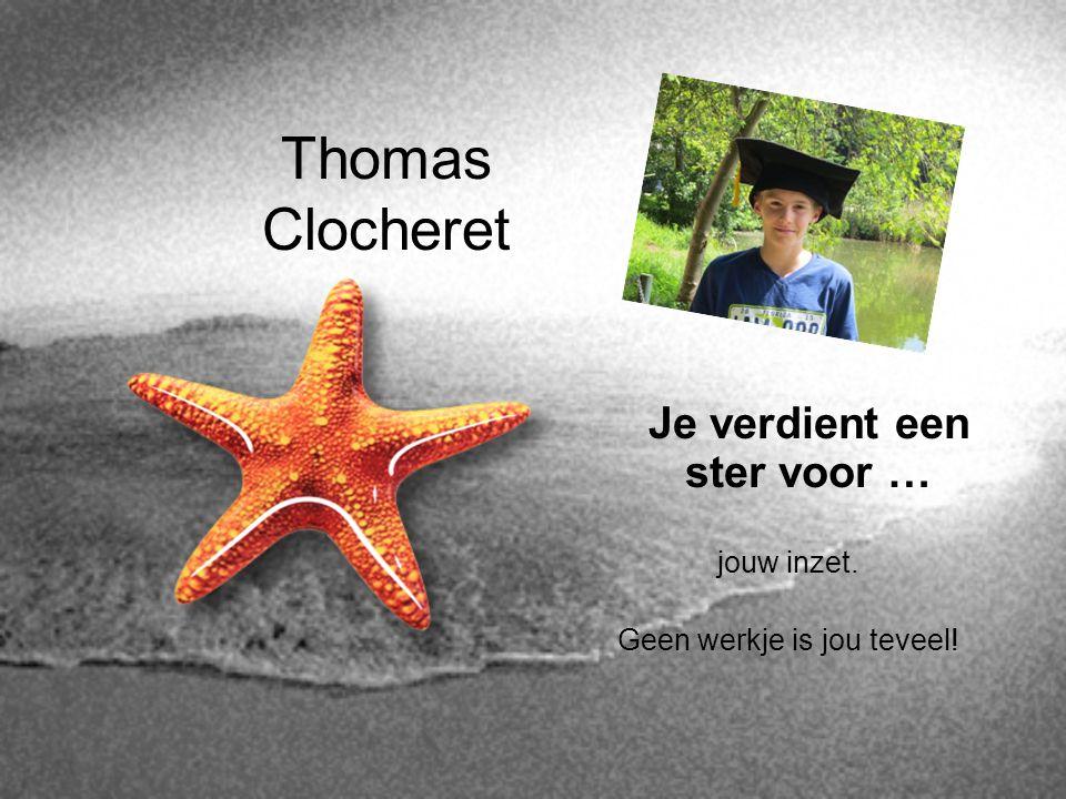 Thomas Clocheret Je verdient een ster voor … jouw inzet. Geen werkje is jou teveel!