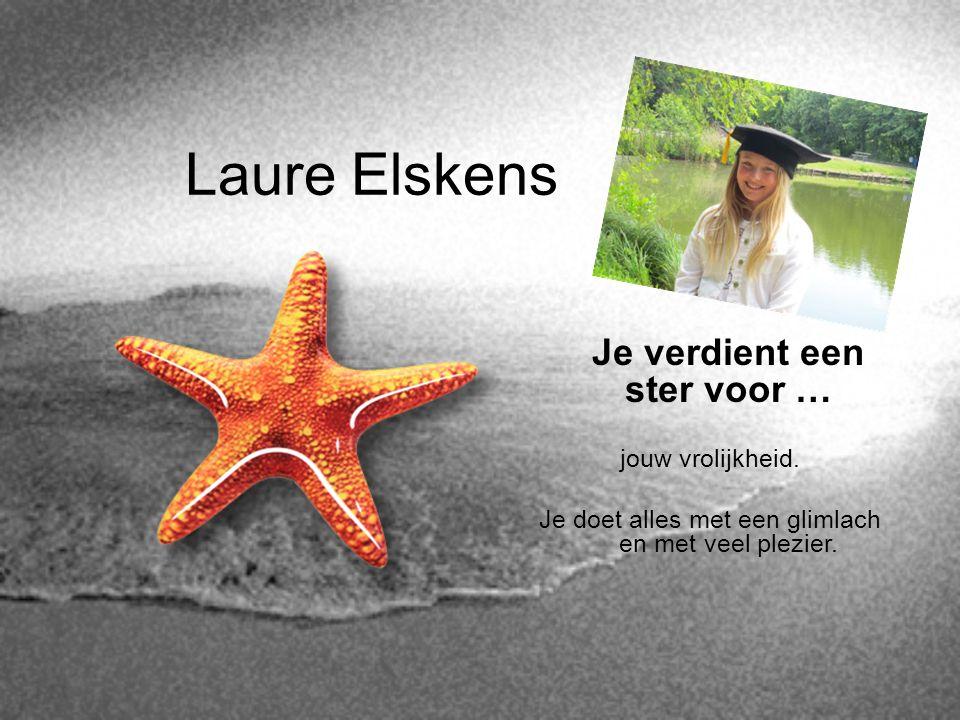 Laure Elskens Je verdient een ster voor … jouw vrolijkheid. Je doet alles met een glimlach en met veel plezier.