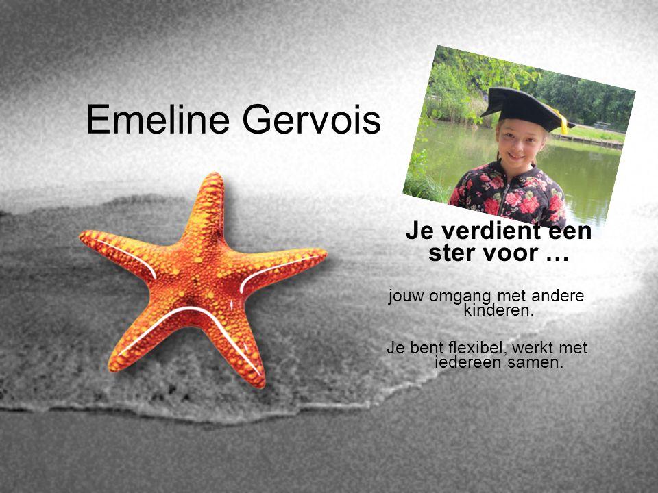 Emeline Gervois Je verdient een ster voor … jouw omgang met andere kinderen. Je bent flexibel, werkt met iedereen samen.