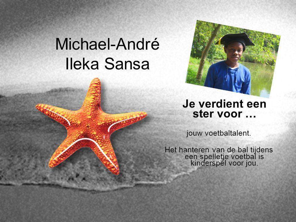 Michael-André Ileka Sansa Je verdient een ster voor … jouw voetbaltalent. Het hanteren van de bal tijdens een spelletje voetbal is kinderspel voor jou