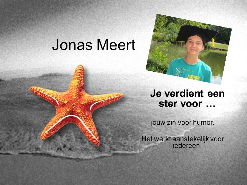 Jonas Meert Je verdient een ster voor … jouw zin voor humor. Het werkt aanstekelijk voor iedereen.