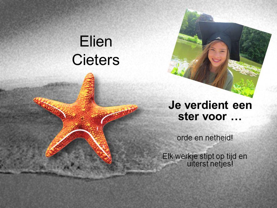 Elien Cieters Je verdient een ster voor … orde en netheid! Elk werkje stipt op tijd en uiterst netjes!