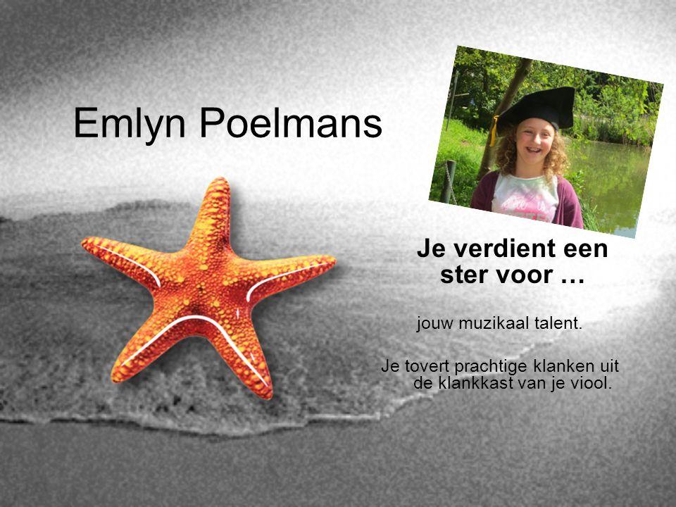 Emlyn Poelmans Je verdient een ster voor … jouw muzikaal talent. Je tovert prachtige klanken uit de klankkast van je viool.