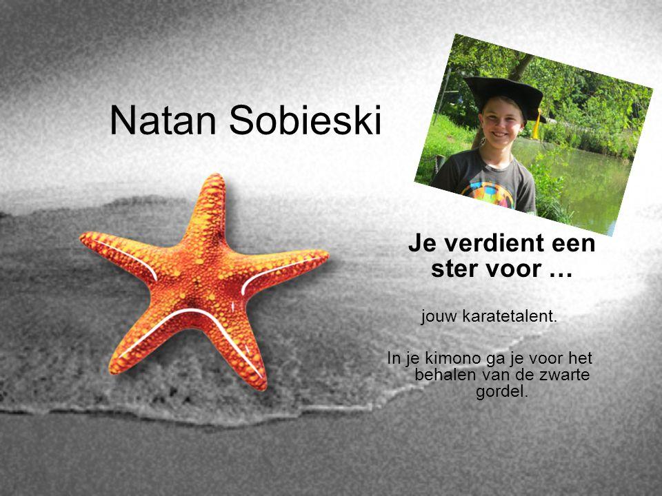 Natan Sobieski Je verdient een ster voor … jouw karatetalent. In je kimono ga je voor het behalen van de zwarte gordel.