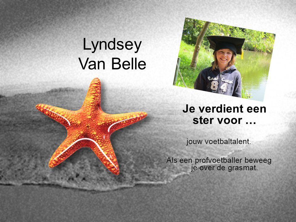 Lyndsey Van Belle Je verdient een ster voor … jouw voetbaltalent. Als een profvoetballer beweeg je over de grasmat.