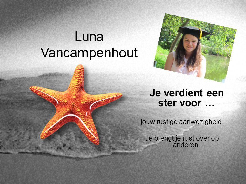 Luna Vancampenhout Je verdient een ster voor … jouw rustige aanwezigheid. Je brengt je rust over op anderen.