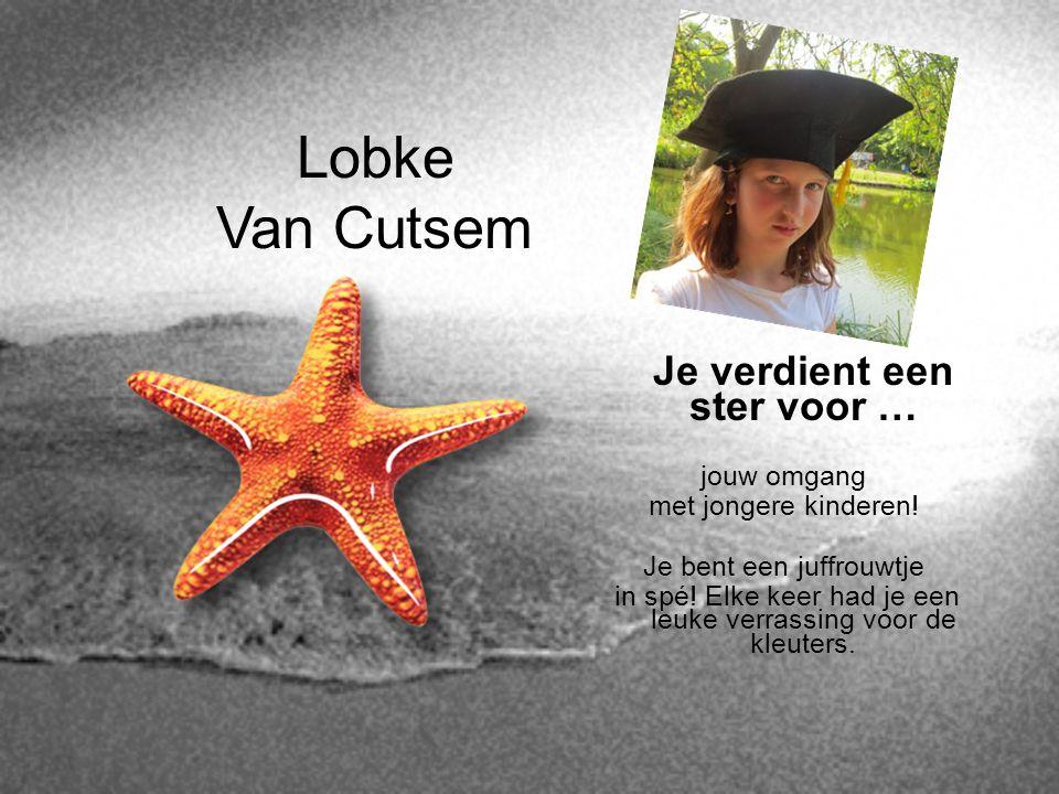 Lobke Van Cutsem Je verdient een ster voor … jouw omgang met jongere kinderen! Je bent een juffrouwtje in spé! Elke keer had je een leuke verrassing v
