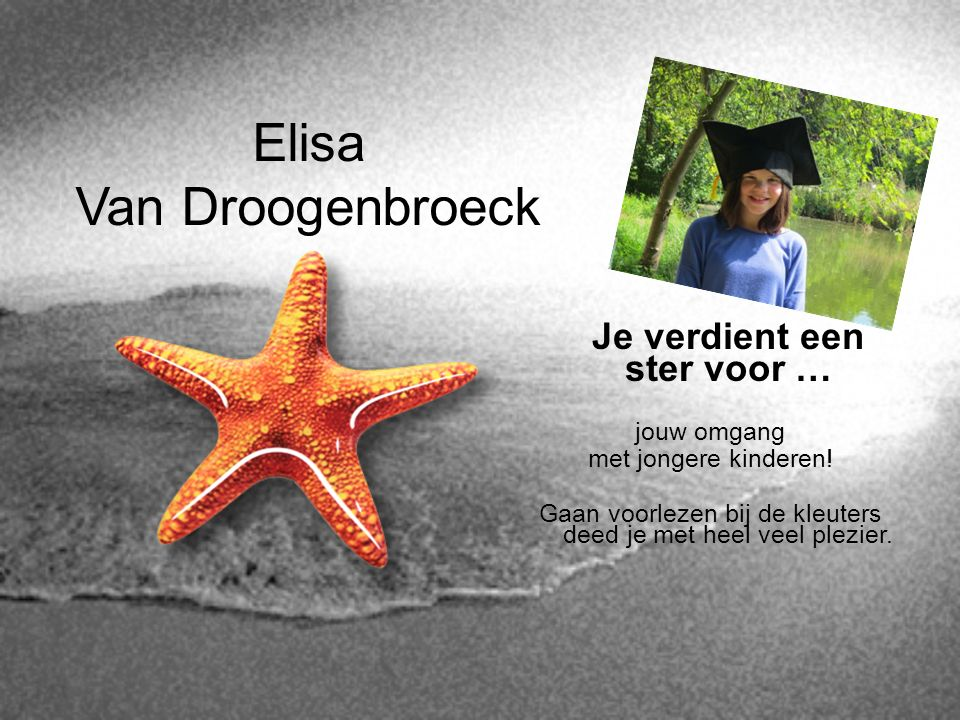 Elisa Van Droogenbroeck Je verdient een ster voor … jouw omgang met jongere kinderen! Gaan voorlezen bij de kleuters deed je met heel veel plezier.