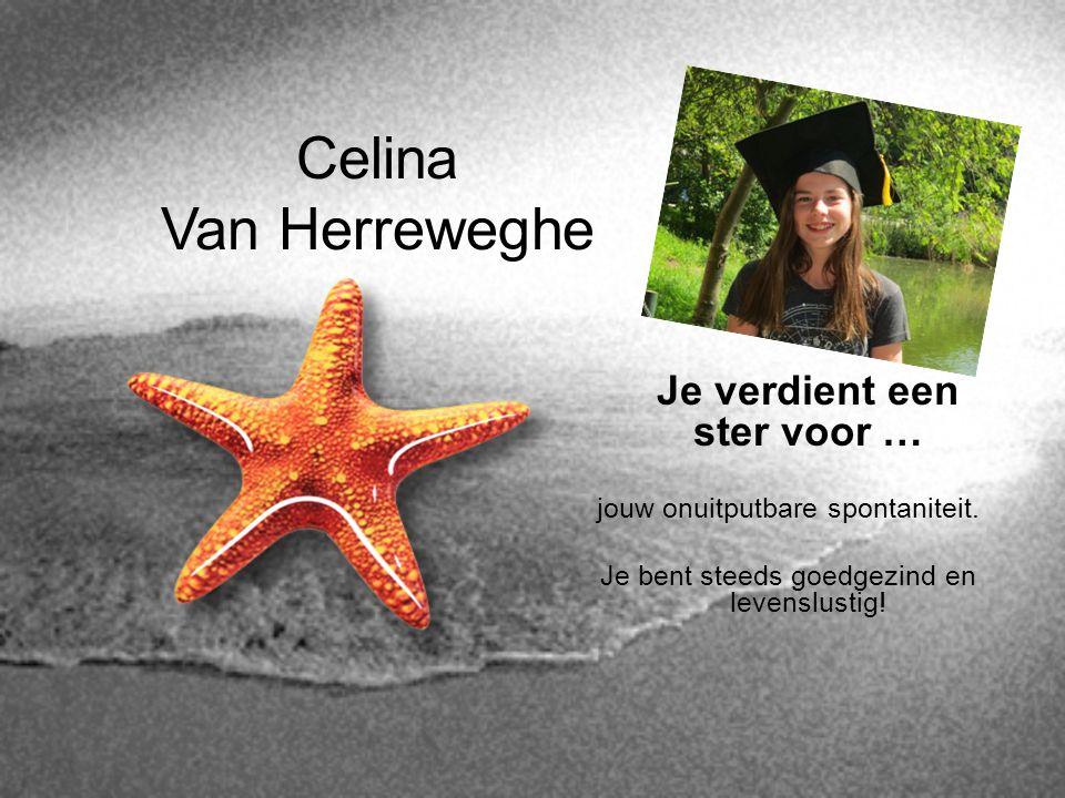 Celina Van Herreweghe Je verdient een ster voor … jouw onuitputbare spontaniteit. Je bent steeds goedgezind en levenslustig!