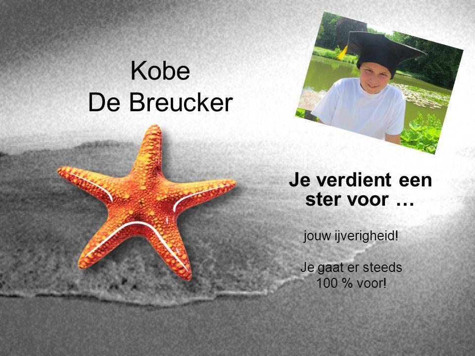 Kobe De Breucker Je verdient een ster voor … jouw ijverigheid! Je gaat er steeds 100 % voor!