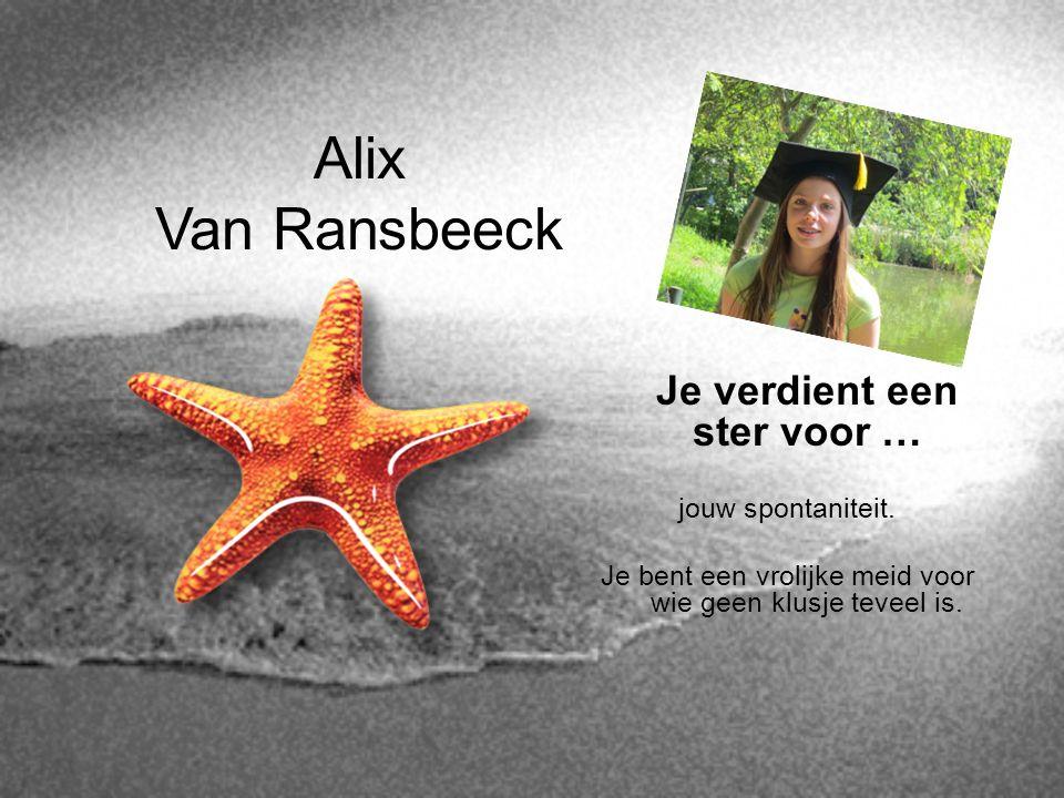 Alix Van Ransbeeck Je verdient een ster voor … jouw spontaniteit. Je bent een vrolijke meid voor wie geen klusje teveel is.