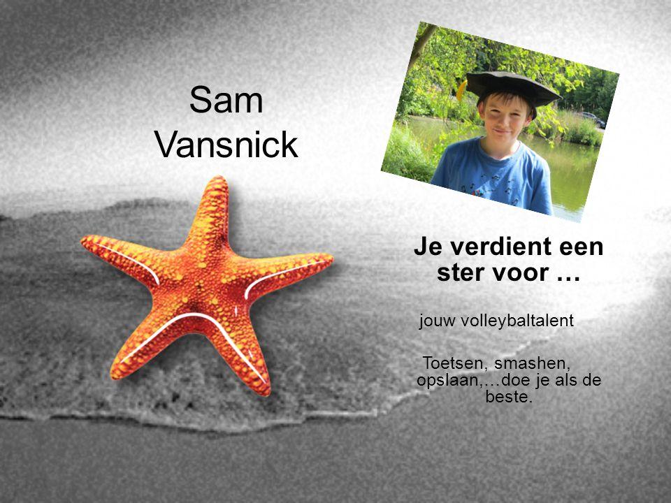 Sam Vansnick Je verdient een ster voor … jouw volleybaltalent Toetsen, smashen, opslaan,…doe je als de beste.