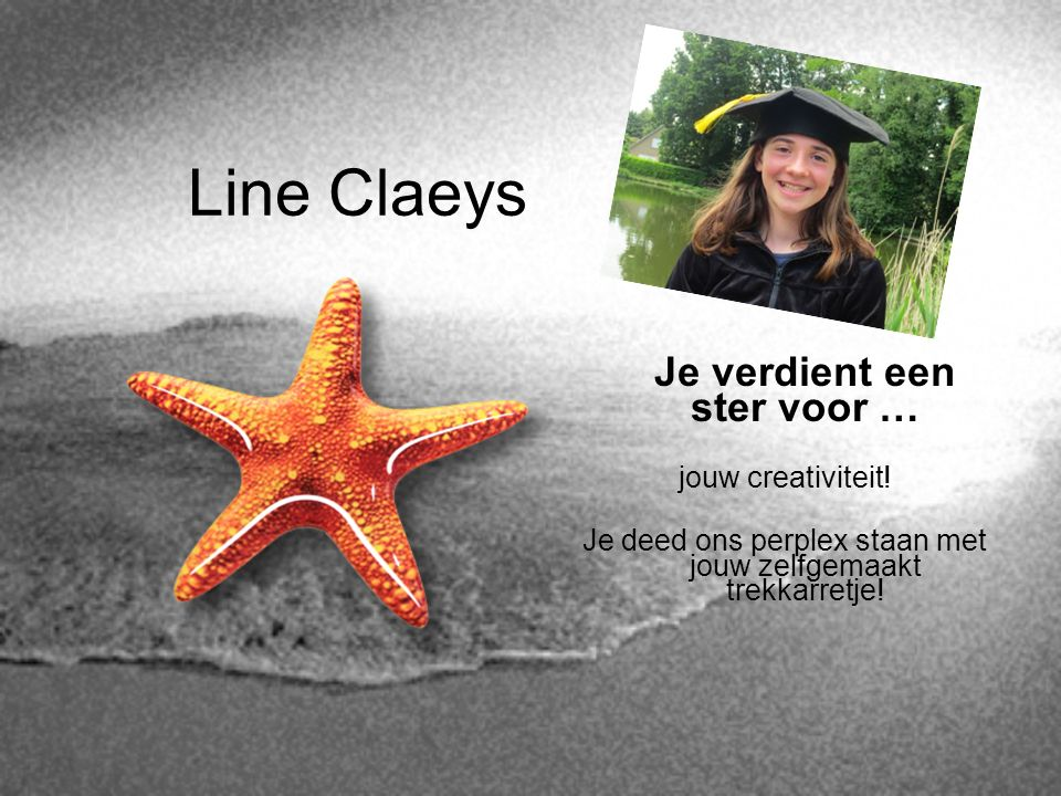 Line Claeys Je verdient een ster voor … jouw creativiteit! Je deed ons perplex staan met jouw zelfgemaakt trekkarretje!