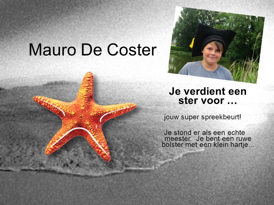 Mauro De Coster Je verdient een ster voor … jouw super spreekbeurt! Je stond er als een echte meester. Je bent een ruwe bolster met een klein hartje..