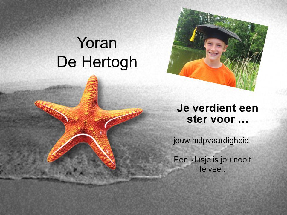 Yoran De Hertogh Je verdient een ster voor … jouw hulpvaardigheid. Een klusje is jou nooit te veel.