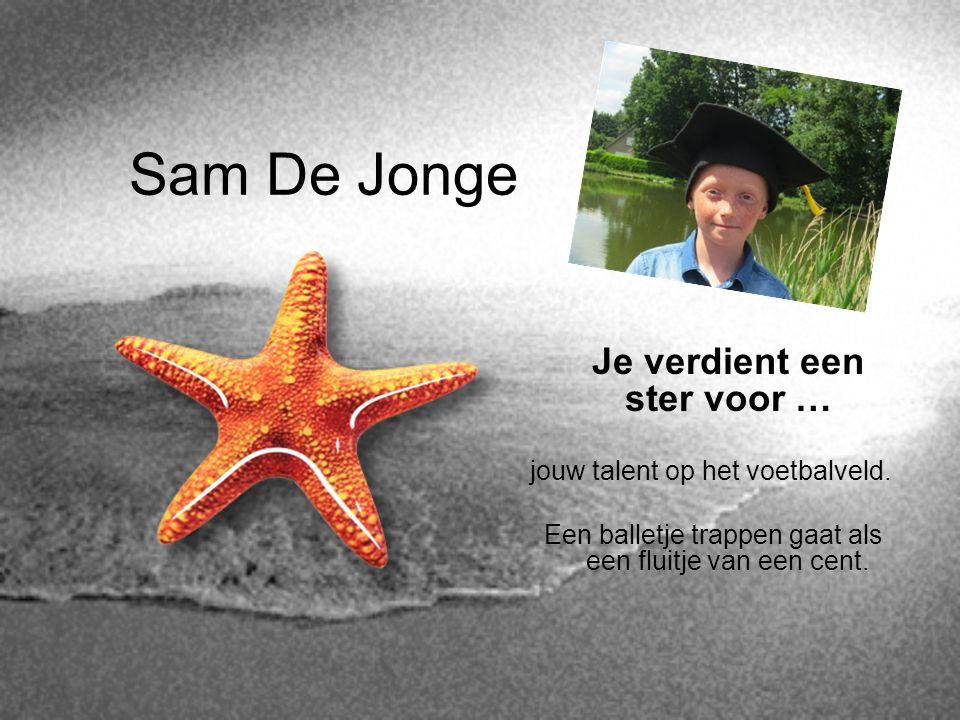 Sam De Jonge Je verdient een ster voor … jouw talent op het voetbalveld. Een balletje trappen gaat als een fluitje van een cent.