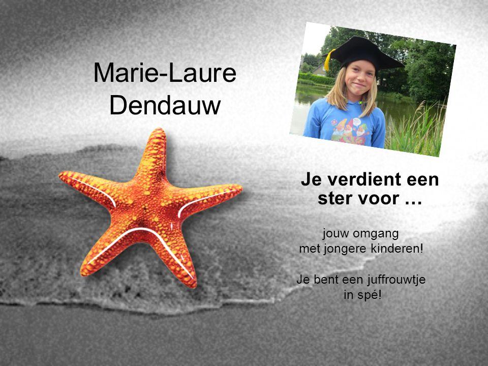 Marie-Laure Dendauw Je verdient een ster voor … jouw omgang met jongere kinderen! Je bent een juffrouwtje in spé!