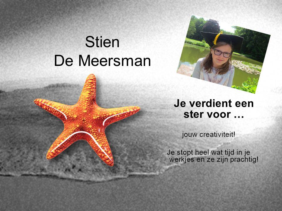 Stien De Meersman Je verdient een ster voor … jouw creativiteit! Je stopt heel wat tijd in je werkjes en ze zijn prachtig!