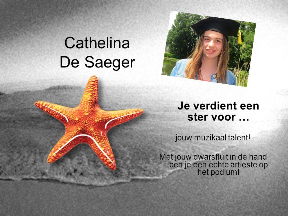 Cathelina De Saeger Je verdient een ster voor … jouw muzikaal talent! Met jouw dwarsfluit in de hand ben je een echte artieste op het podium!